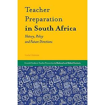 Teacher Preparation in South Africa History Policy and Future Directions Emerald Studies in Teacher Preparation in National and Global Contexts