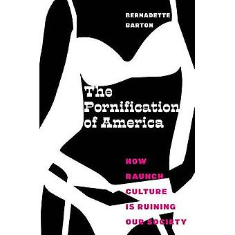 The Pornification of America How Raunch Culture Is Ruining Our Society