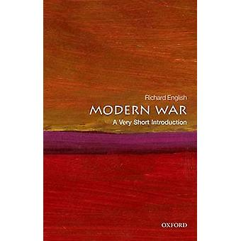Modern War A Very Short Introduction by English & Richard Bishop Wardlaw Professor of Politics & and Director of the Centre for the Study of Terrorism and Political Violence & University of St Andrews