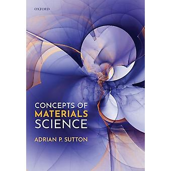 Concepts of Materials Science by Sutton & Adrian P. & FRS Emeritus Professor & Emeritus Professor & Faculty of Natural Sciences & Department of Physics & Imperial College London
