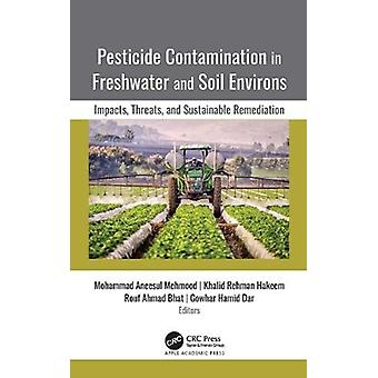 Pesticide Contamination in Freshwater and Soil Environs by Edited by Mohammad Aneesul Mehmood & Edited by Khalid Rehman Hakeem & Edited by Rouf Ahmad Bhat & Edited by Gowhar Hamid Dar