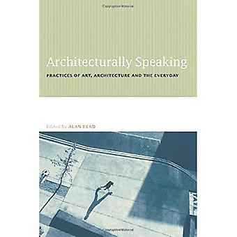 Architecturally Speaking: Practices of Art, Architecture and the Everyday