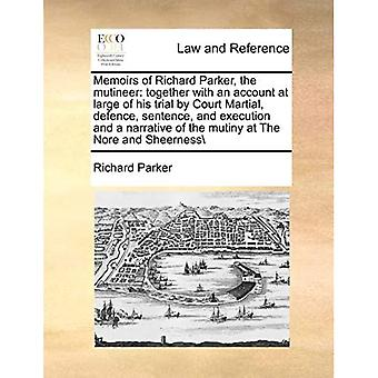 Memoirs of Richard Parker, the Mutineer: Together with an Account at Large of His Trial by Court Martial, Defence, Sentence, and Execution and a Narra