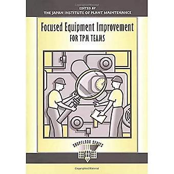 Focused Equipment Improvement for TPM Teams (Shopfloor)