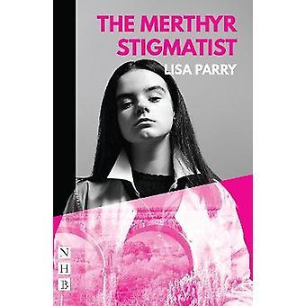 The Merthyr Stigmatist (NHB Modern Plays)