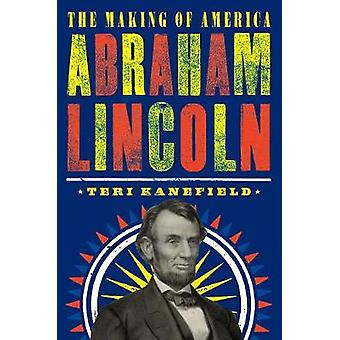 Abraham Lincoln The Making of America 3