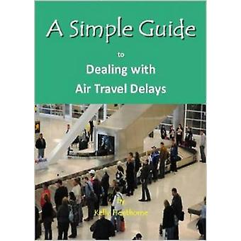 A Simple Guide to Dealing with Airport Travel Delays by Kelly Henthorne