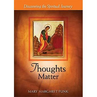 Thoughts Matter - Discovering the Spiritual Journey by Mary Margaret F