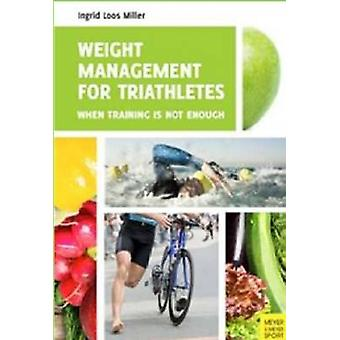 Weight Management for Triathletes - When Training is Not Enough by Ing