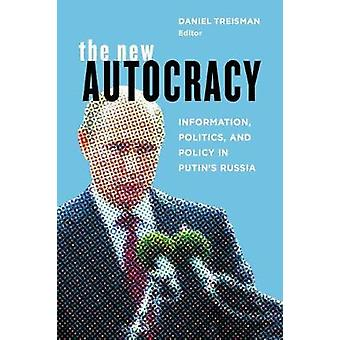 The New Autocracy - Information - Politics - and Policy in Putin's Rus