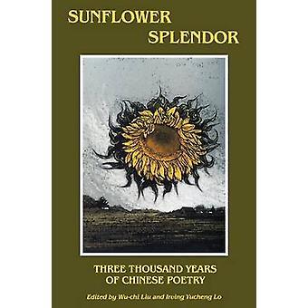 Sunflower Splendor - Three Thousand Years of Chinese Poetry by Liu Wu-