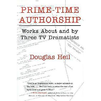 Prime Time Authorship - Works About and by Three TV Dramatists by Doug