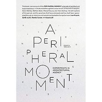 A Peripheral Moment: Experiments in Architectural Agency: Croatia 1990-2010