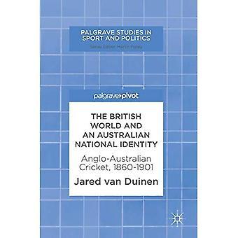 De Britse wereld en een Australische nationale identiteit: Anglo-Australische Cricket, 1860-1901 (Palgrave Studies in Sport en politiek)