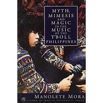 Myth - Mimesis and Magic in the Music of the T'boli - Philippines by