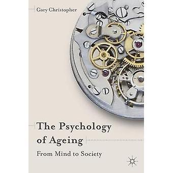 The Psychology of Ageing  From Mind to Society by Christopher & Gary