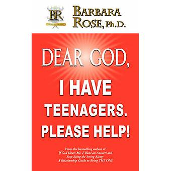 Dear God I Have Teenagers. Please Help by Rose & Barbara