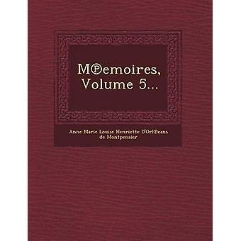 M Emoires Volume 5... by Anne Marie Louise Henriette DOrl Eans