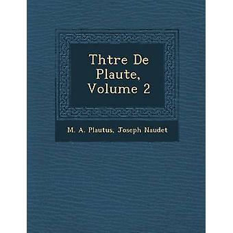Thtre De Plaute Volume 2 by Plautus & M. A.