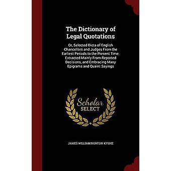 Le dictionnaire des citations juridiques ou certains Dicta de chanceliers anglais et juges des périodes plus tôt à l'heure actuelle. Extrait principalement de décisions publiées et embrassant plusieurs Epi par NortonKyshe & James William