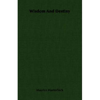 Wisdom And Destiny by Maeterlinck & Maurice