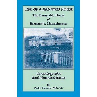 Livet i et hjemsøgt hus. Barnstable hus Barnstable Massachusetts. Slægtsforskning af en sand hjemsøgt hus af Bunnell & Paul J.