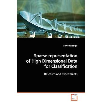 Sparse representation of High Dimensional Data for  Classification by Siddiqui & Salman