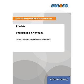 Internationale NormungIhre Bedeutung fr die deutsche Elektroindustrie by Naujoks & S.