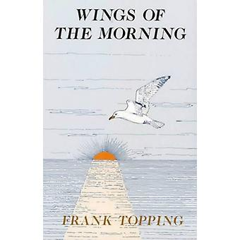 Wings of the Morning by Frank Topping - 9780718826758 Book
