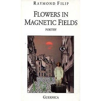 Flowers in Magnetic Fields by Raymond Filip - 9780920717875 Book