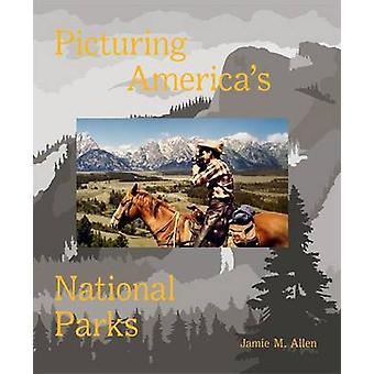 Picturing America's National Parks by Jamie M. Allen - Bruce Barnes -
