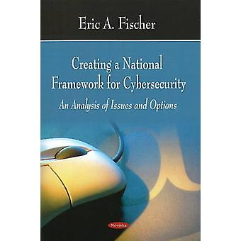 Creating a National Framework for Cybersecurity - An Analysis of Issue