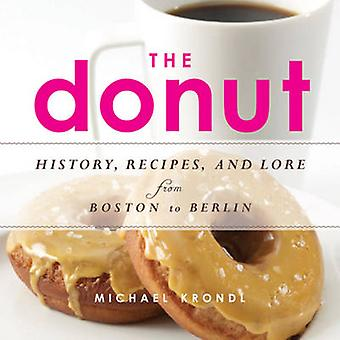 The Donut - History - Recipes - and Lore from Boston to Berlin by Mich