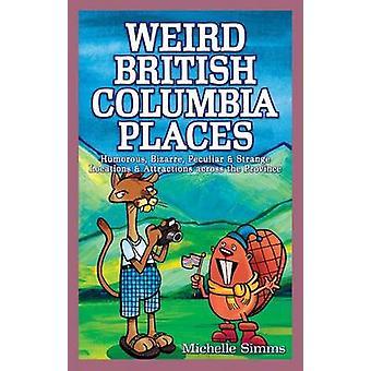 Weird British Columbia Places - Humorous - Bizarre - Peculiar & Strang