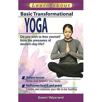 Learn About Basic Transformational Yoga - Do You Wish to Free Yourself