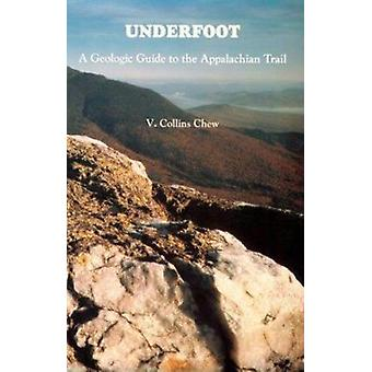 Underfoot - A Geologic Guide to the Appalachian Trail (2nd) by V Colli