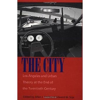 The City - Los Angeles and Urban Theory at the End of the Twentieth Ce