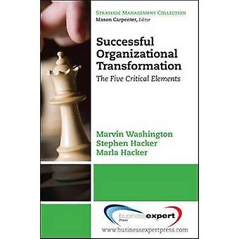 Successful Organizational Transformation Th E Five Critical Elements by Washington & Marvin