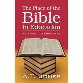 The Place of the Bible in Education by Jones & Alonzo Trevier