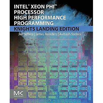 Intel Xeon Phi Processor High Performance Programming by Jeffers & James
