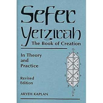 Sefer Yetzirathe Book of Creation  The Book of Creation in Theory and Practice by Aryeh Kaplan