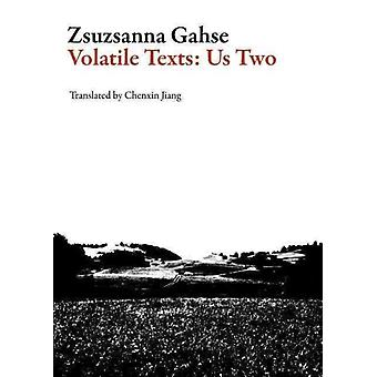 Volatile Texts Us Two by Zsuzsanna Gahse & Translated by Chenxin Jiang