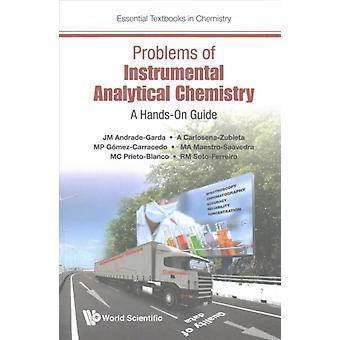 Problems Of Instrumental Analytical Chemistry A Handson Gu by J.M. AndradeGarda