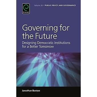 Governing for the Future by Jonathan Boston
