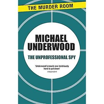 The Unprofessional Spy by Underwood & Michael