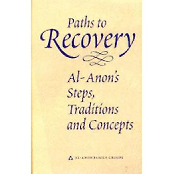 Paths to Recovery  AlAnons Steps Traditions and Concepts by Alcoholics Anonymous World Services Inc
