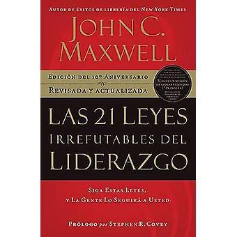 Las 21 leyes irrefutables del liderazgo Siga estas leyes y la gente lo seguir a usted by Maxwell & John C.