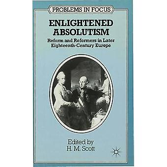 Enlightened Absolutism  Reform and Reformers in Later EighteenthCentury Europe by Scott & H.M.