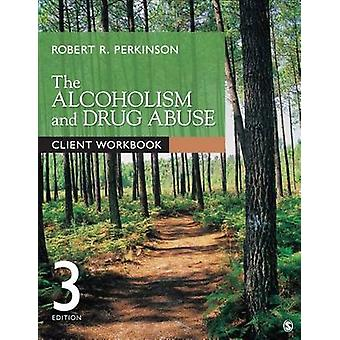 The Alcoholism and Drug Abuse Client Workbook by Perkinson & Robert R.