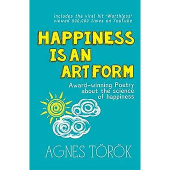 Happiness is an Art Form Awardwinning poetry about the science of happiness by Trk & Agnes